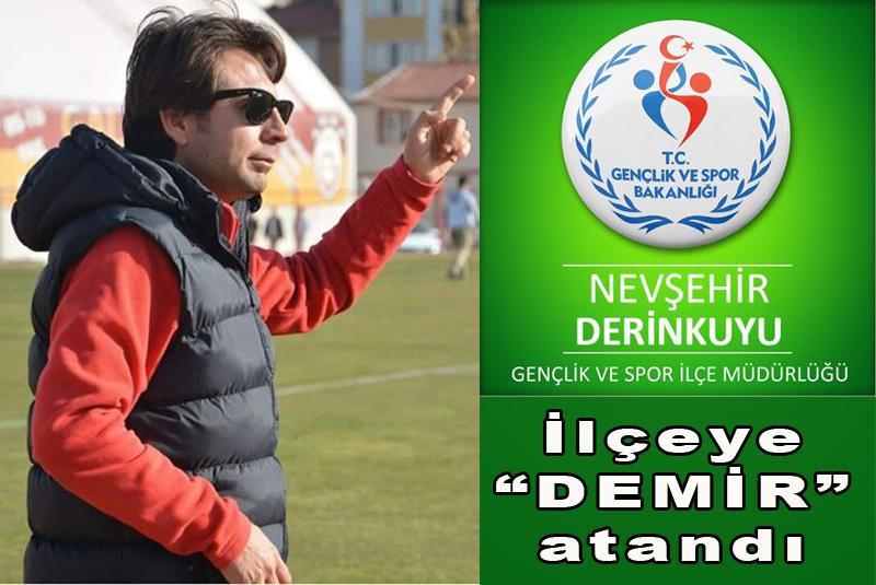 Derinkuyu Gençlik ve Spor İlçe Müdürlüğü'ne, Demir Atandı