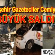 Nevşehir Gazeteciler Cemiyetine büyük saldırı